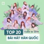 Nghe nhạc Top 20 Bài Hát Hàn Quốc Tuần 18/2019 mới online