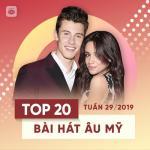 Tải bài hát mới Top 20 Bài Hát Âu Mỹ Tuần 29/2019