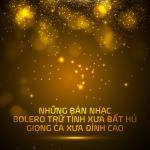 Tải nhạc hot Những Bản Nhạc Bolero Trữ Tình Xưa Bất Hủ - Giọng Ca Xưa Đỉnh Cao mới nhất