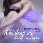 Tải nhạc hot Khi Đúng Sai Không Còn Ý Nghĩa (Single) Mp3 online