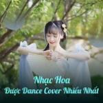 Tải bài hát online Nhạc Hoa Được Dance Cover Nhiều Nhất mới nhất