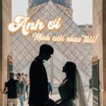 Download nhạc hot Anh Ơi, Mình Cưới Nhau Thôi! mới online