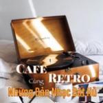 Nghe nhạc Cafe Retro - Cùng Những Bản Nhạc Bất Hủ Mp3