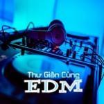 Nghe nhạc hot Thư Giãn Cùng EDM online