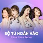 Download nhạc online Bộ Tứ Hoàn Hảo: Công Chúa Ballad mới