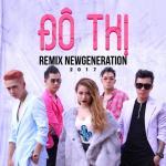 Tải nhạc hay Đô Thị (Remix New Generation 2017) Mp3 mới