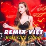 Remix Việt Bass Cực Căng (Vol. 2)   Tải nhạc nhanh