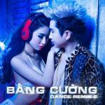 Nghe nhạc mới Bằng Cường Dance Remix 2 hay online