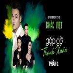 Tải nhạc nhanh Khắc Việt Live Concert 2019 - Gặp Gỡ Thanh Xuân (Phần 1) -