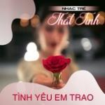Download nhạc online Nhạc Trẻ Thất Tình - Tình Yêu Em Trao