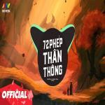 Tải nhạc mới 72 Phép Thần Thông (FID Remix) Mp3 hot