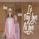 Tải nhạc Lỡ Say Bye Là Bye - Lemese, Changg