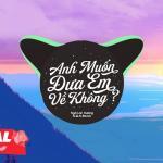 Download nhạc Anh Muốn Đưa Em Về Không? (N.q.n Remix) mới