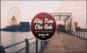 Tải nhạc online Hãy Trao Cho Anh Remix - Top 10 Bản Remix Hãy Trao Cho Anh Hay Nhất 2019 về điện thoại