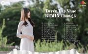 Remix 2019 Hay Nhất - Liêm Khúc Nhạc Trẻ Remix Căng Cực | Tải nhạc hình về máy