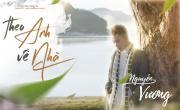 Theo Anh Về Nhà - Nguyễn Vương, Vân Vân | Xem video nhạc hay