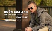 Xem video nhạc mới Buồn Của Anh (English Version) (K-ICM Cover) - Kyo York